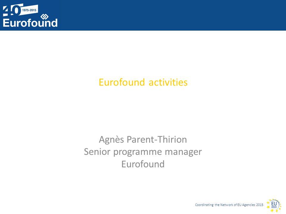 Coordinating the Network of EU Agencies 2015 Eurofound activities Agnès Parent-Thirion Senior programme manager Eurofound