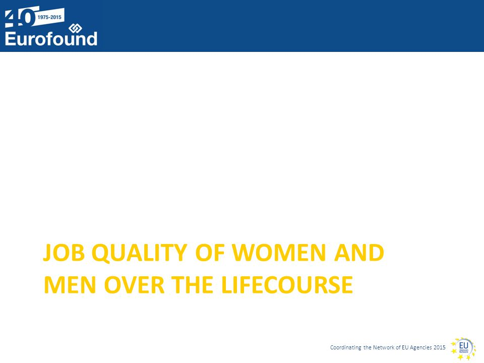 Coordinating the Network of EU Agencies 2015 JOB QUALITY OF WOMEN AND MEN OVER THE LIFECOURSE