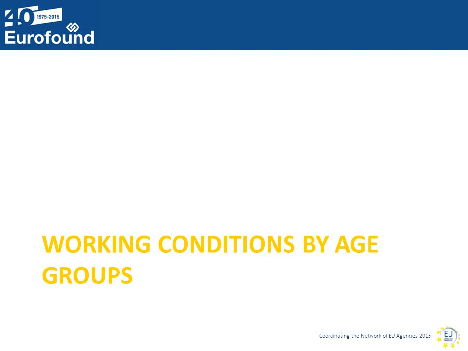 Coordinating the Network of EU Agencies 2015 WORKING CONDITIONS BY AGE GROUPS