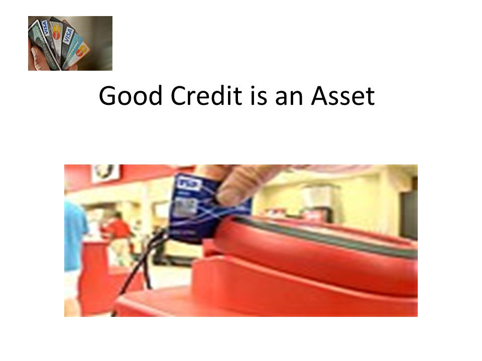 Good Credit is an Asset
