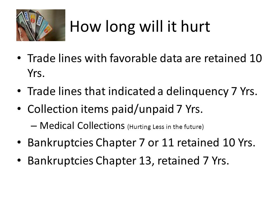 How long will it hurt Trade lines with favorable data are retained 10 Yrs.