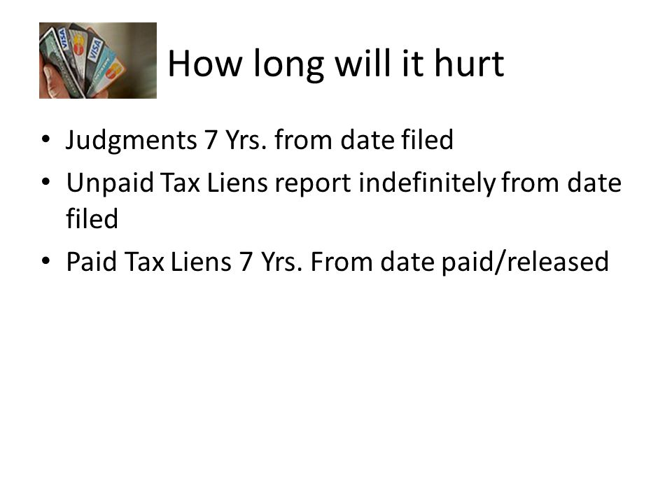 How long will it hurt Judgments 7 Yrs.