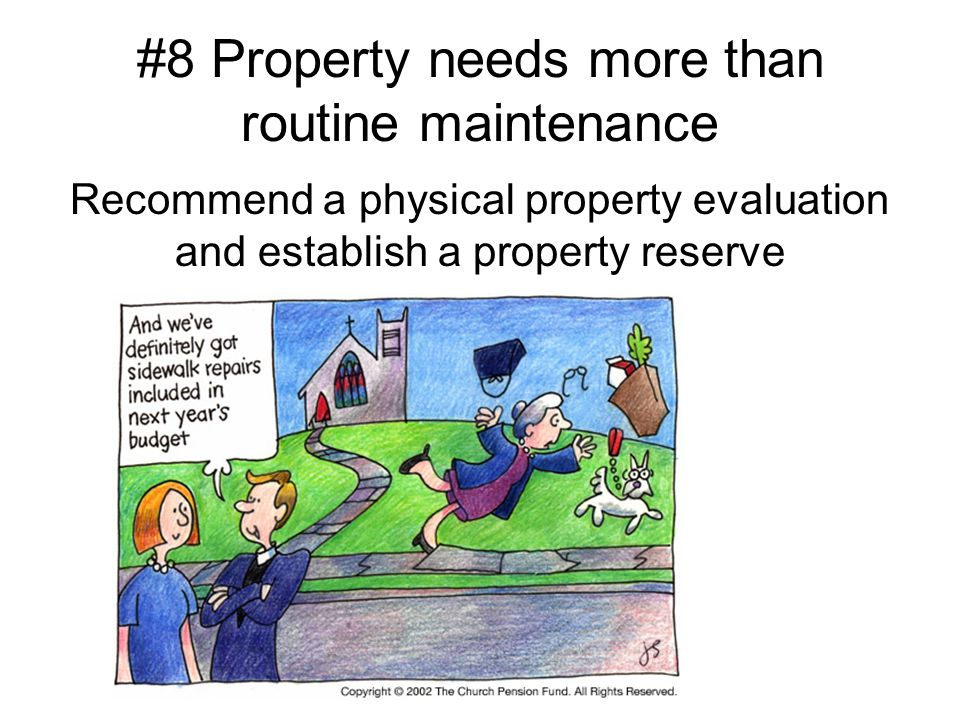 #8 Property needs more than routine maintenance Recommend a physical property evaluation and establish a property reserve