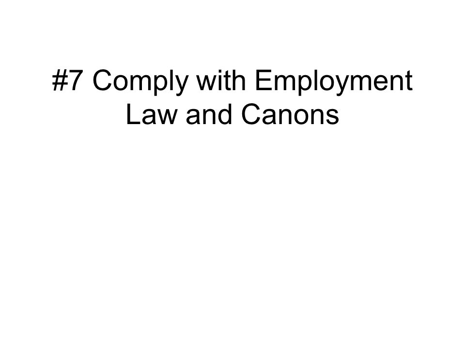 #7 Comply with Employment Law and Canons