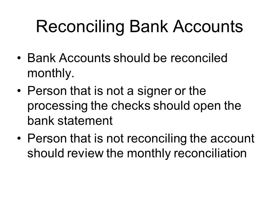 Reconciling Bank Accounts Bank Accounts should be reconciled monthly.