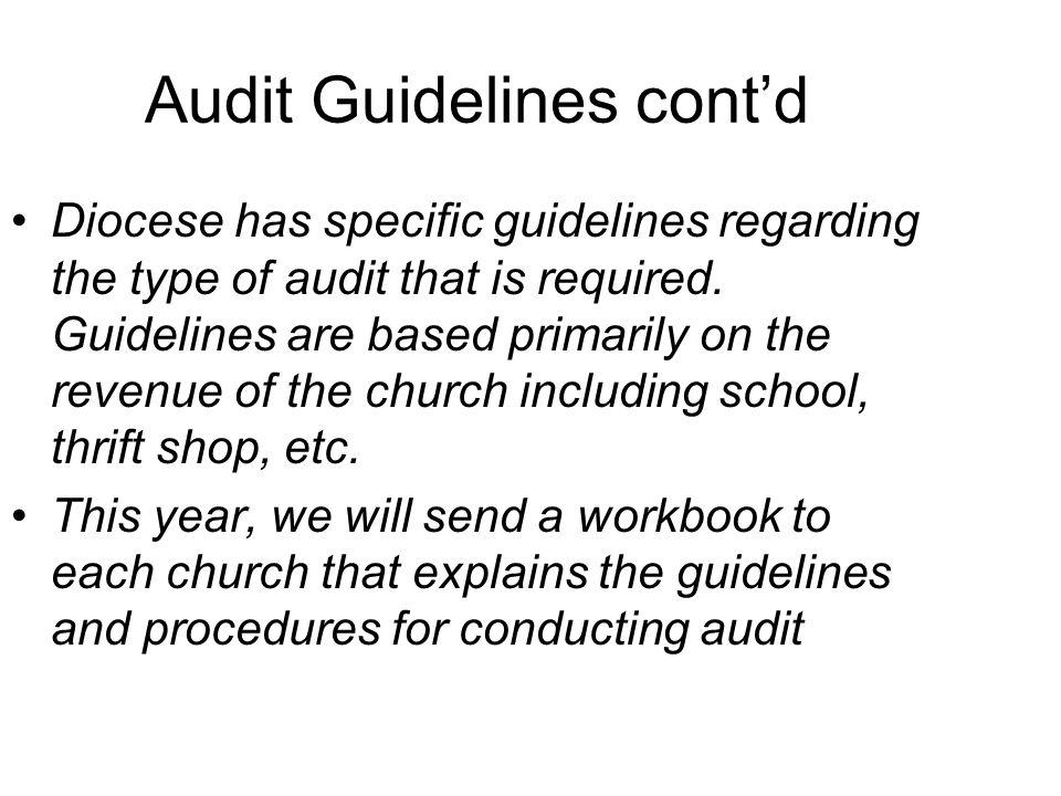 Audit Guidelines cont'd Diocese has specific guidelines regarding the type of audit that is required.