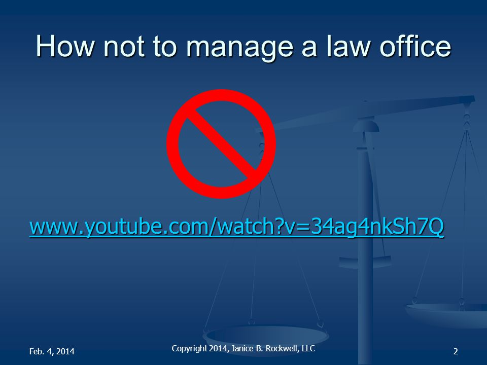 How not to manage a law office www.youtube.com/watch v=34ag4nkSh7Q Copyright 2014, Janice B.