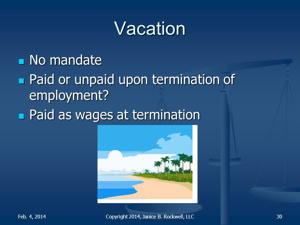 Vacation No mandate No mandate Paid or unpaid upon termination of employment.
