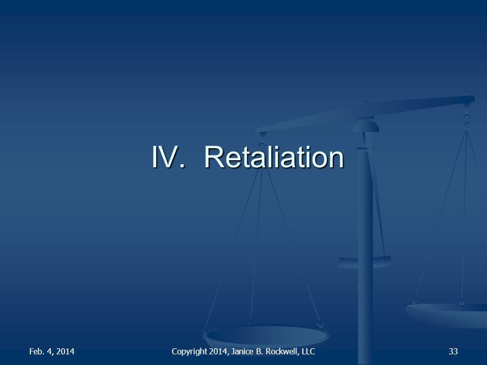IV. Retaliation Feb. 4, 2014Copyright 2014, Janice B. Rockwell, LLC33