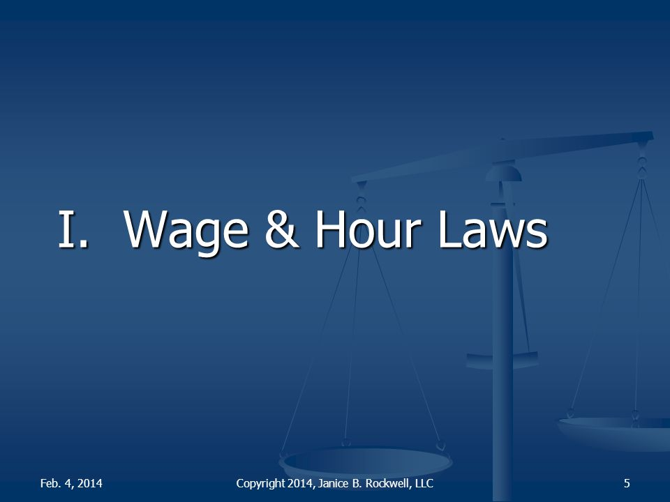 I. Wage & Hour Laws Copyright 2014, Janice B. Rockwell, LLCFeb. 4, 20145