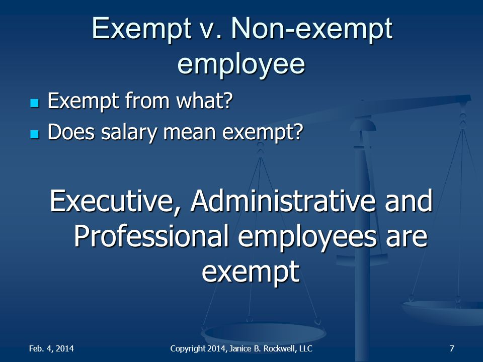 Tests for Exemption Salary basis test Salary basis test Salary level - $455 per week Salary level - $455 per week Job Duties test Job Duties test Copyright 2014, Janice B.