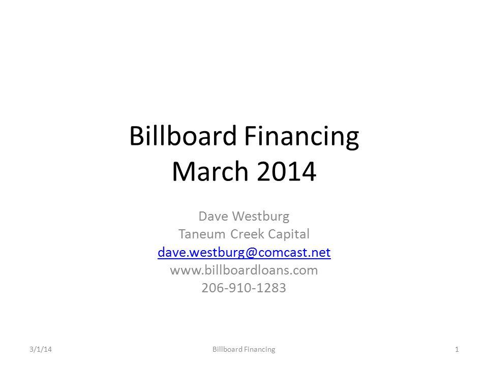 Billboard Financing March 2014 Dave Westburg Taneum Creek Capital dave.westburg@comcast.net www.billboardloans.com 206-910-1283 Billboard Financing3/1/141