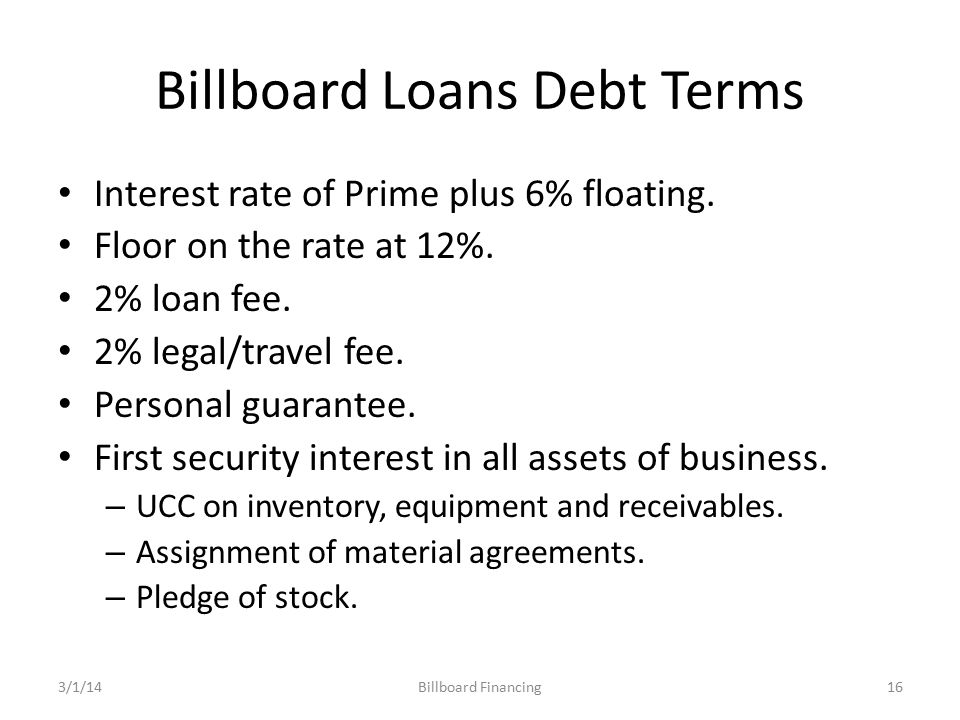 Billboard Loans Debt Terms Interest rate of Prime plus 6% floating.