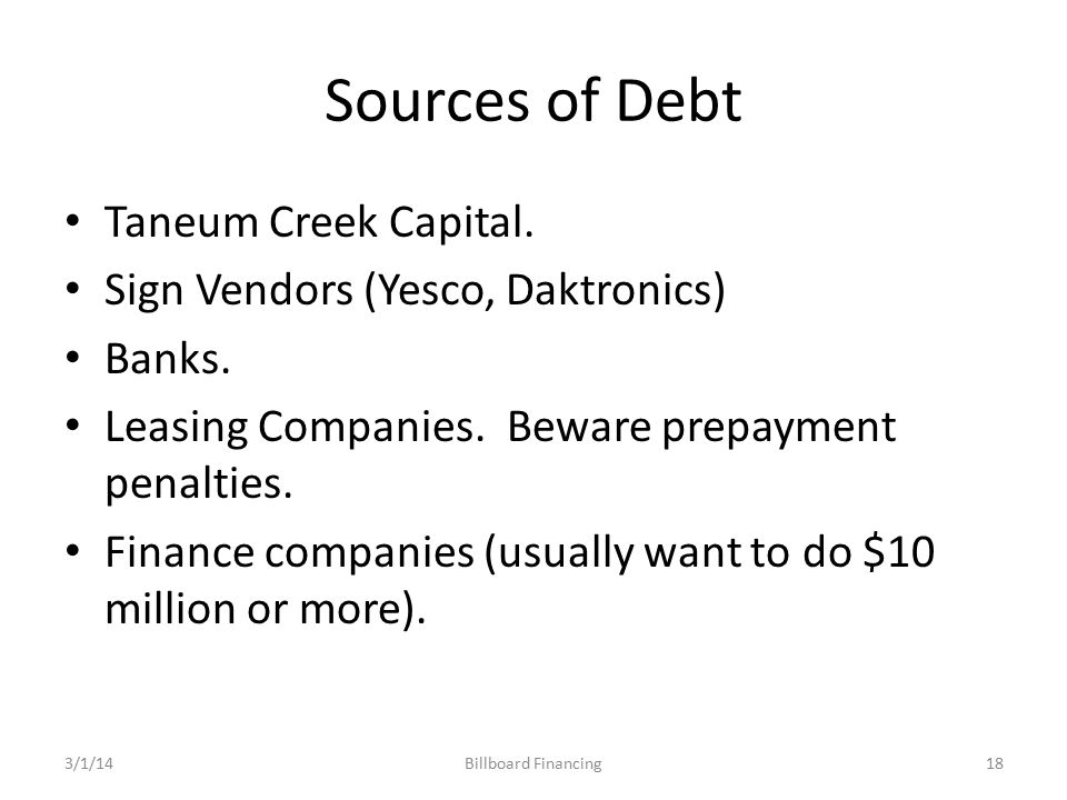 Sources of Debt Taneum Creek Capital. Sign Vendors (Yesco, Daktronics) Banks.