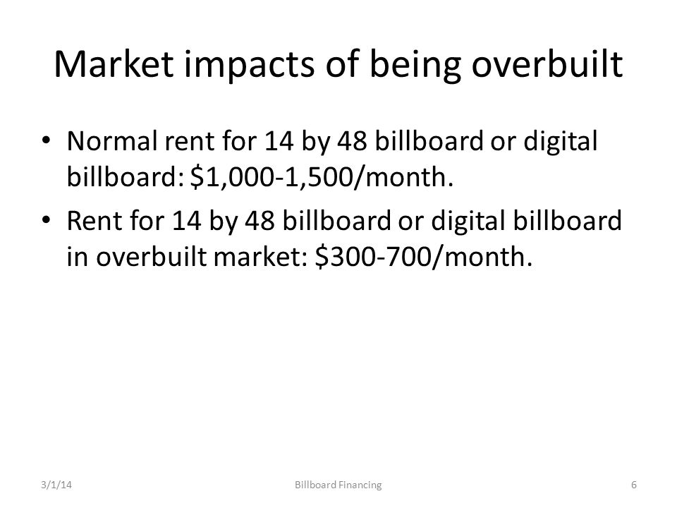 Market impacts of being overbuilt Normal rent for 14 by 48 billboard or digital billboard: $1,000-1,500/month.