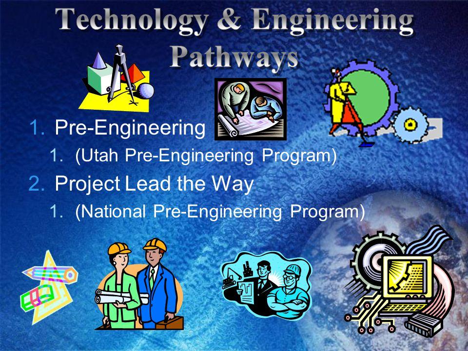 1.Pre-Engineering 1.(Utah Pre-Engineering Program) 2.Project Lead the Way 1.(National Pre-Engineering Program)