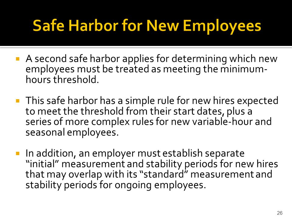  A second safe harbor applies for determining which new employees must be treated as meeting the minimum- hours threshold.