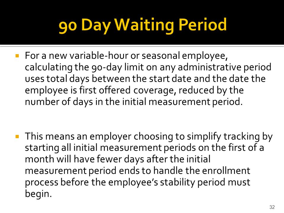  For a new variable-hour or seasonal employee, calculating the 90-day limit on any administrative period uses total days between the start date and the date the employee is first offered coverage, reduced by the number of days in the initial measurement period.
