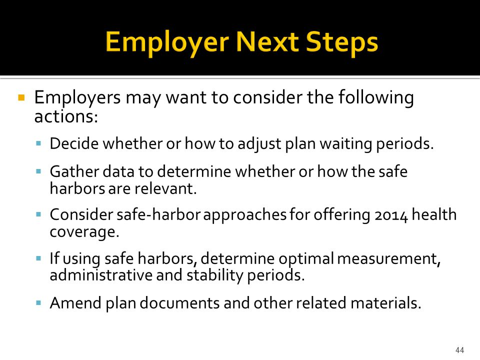  Employers may want to consider the following actions:  Decide whether or how to adjust plan waiting periods.  Gather data to determine whether or