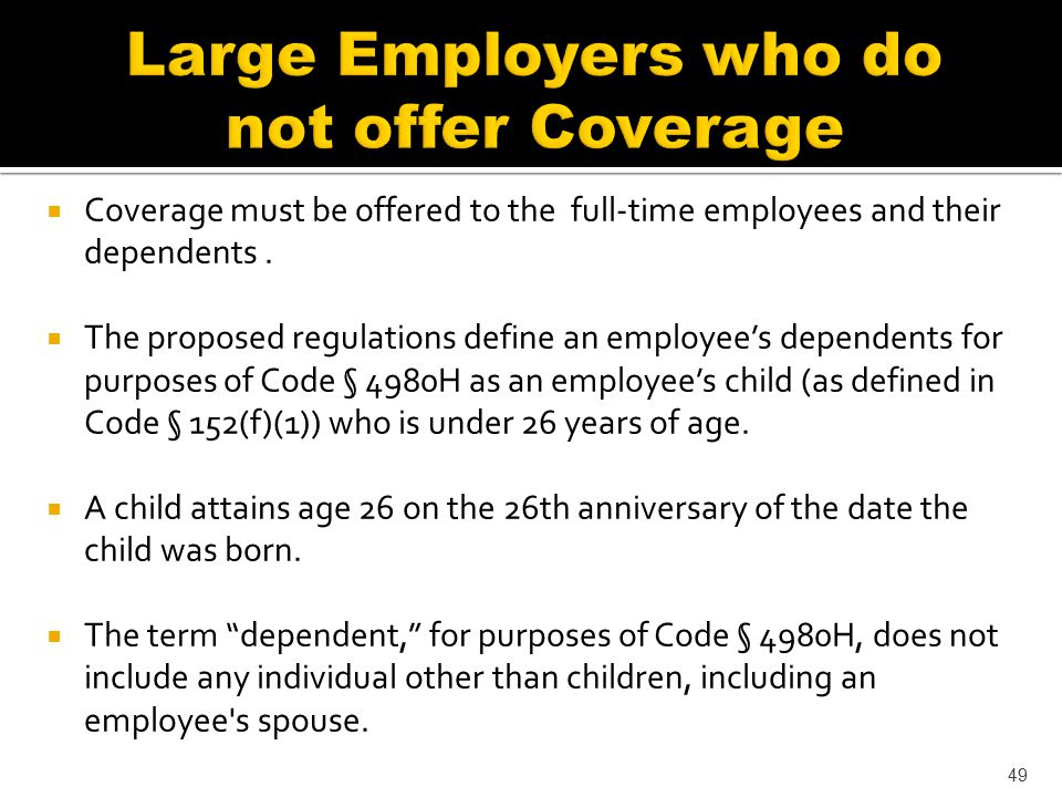  Coverage must be offered to the full-time employees and their dependents.