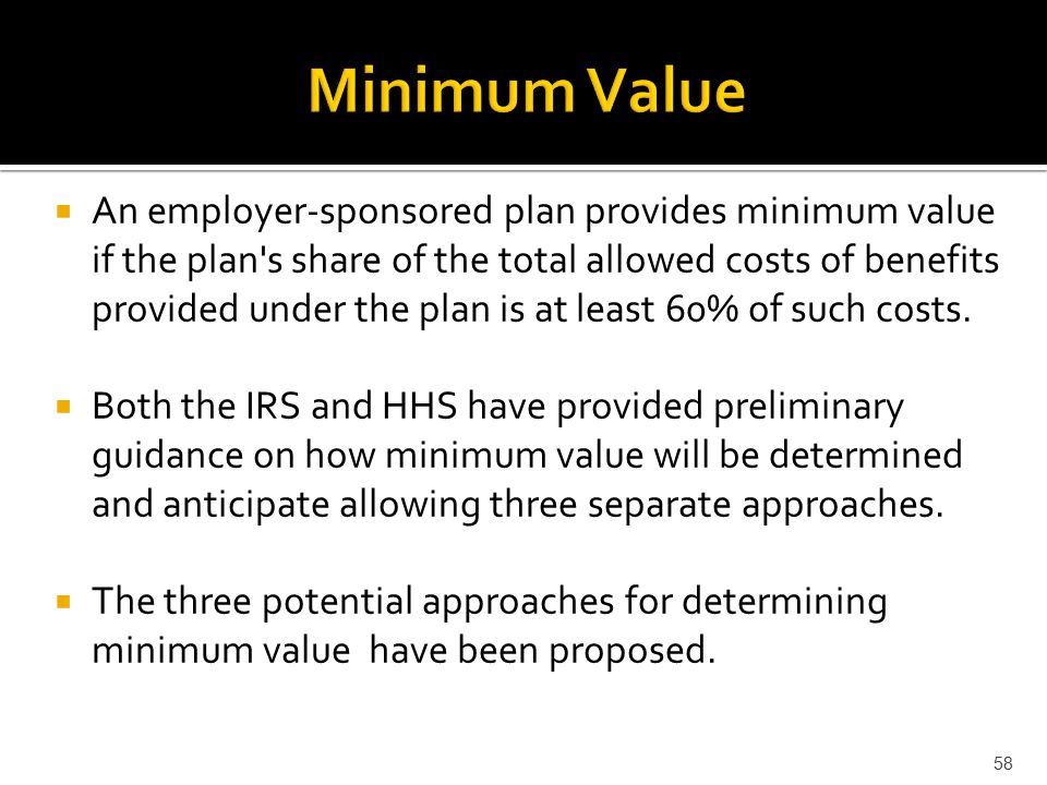  An employer-sponsored plan provides minimum value if the plan s share of the total allowed costs of benefits provided under the plan is at least 60% of such costs.