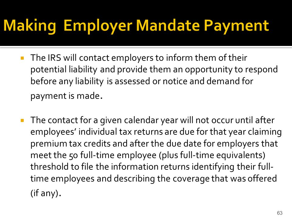  The IRS will contact employers to inform them of their potential liability and provide them an opportunity to respond before any liability is assessed or notice and demand for payment is made.