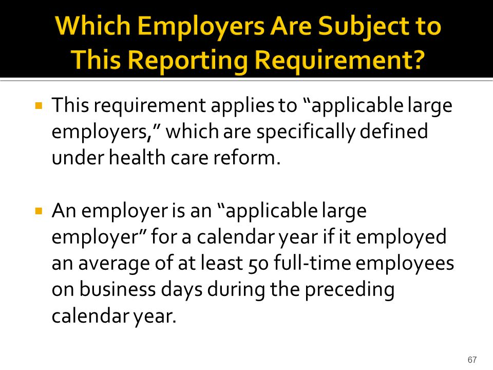  This requirement applies to applicable large employers, which are specifically defined under health care reform.