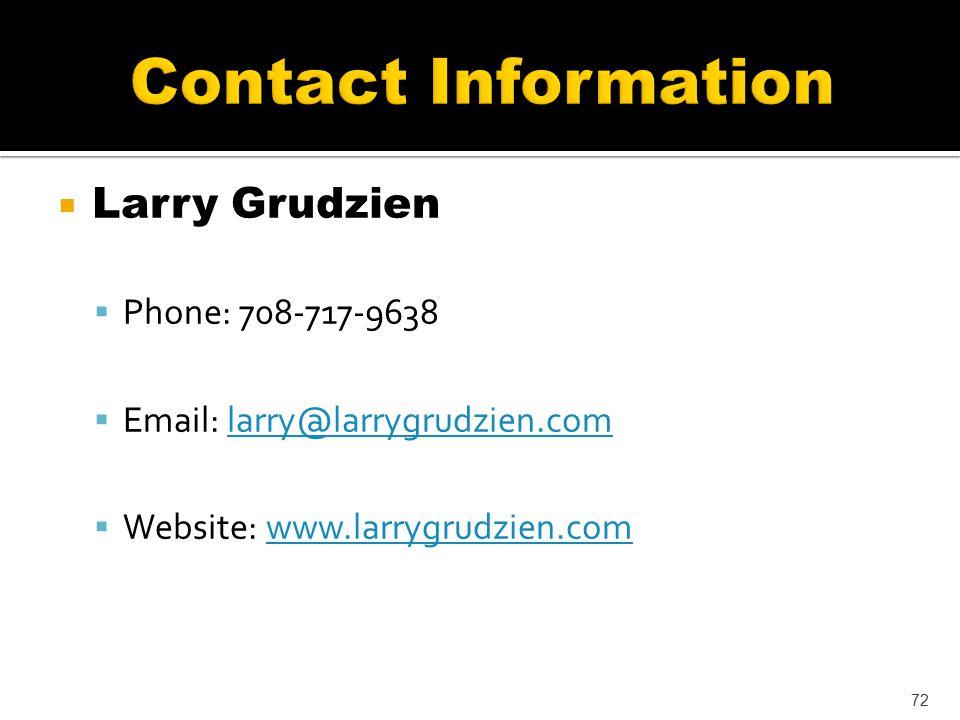  Larry Grudzien  Phone: 708-717-9638  Email: larry@larrygrudzien.comlarry@larrygrudzien.com  Website: www.larrygrudzien.comwww.larrygrudzien.com 72