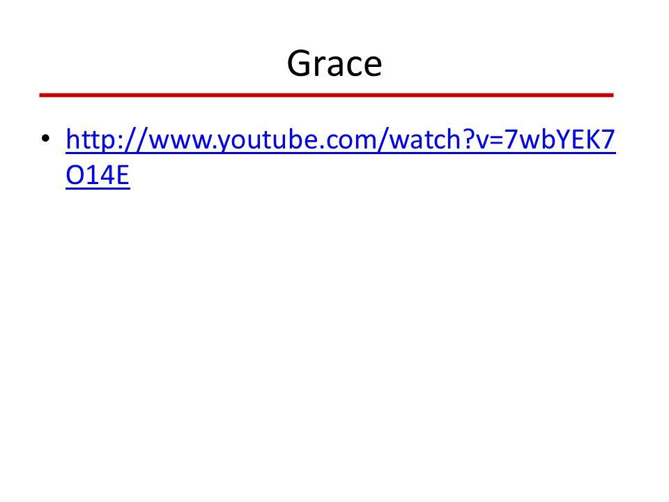 Grace http://www.youtube.com/watch v=7wbYEK7 O14E http://www.youtube.com/watch v=7wbYEK7 O14E