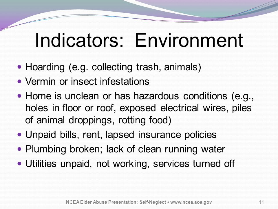 Indicators: Environment NCEA Elder Abuse Presentation: Self-Neglect www.ncea.aoa.gov11 Hoarding (e.g.