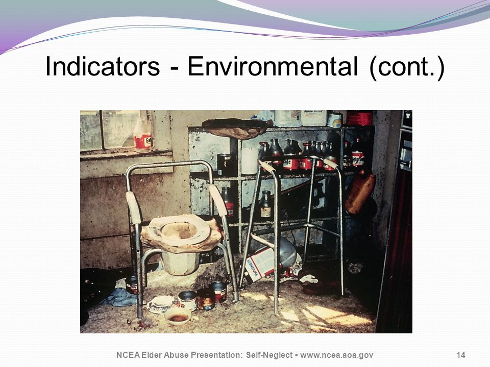 Indicators - Environmental (cont.) NCEA Elder Abuse Presentation: Self-Neglect www.ncea.aoa.gov14