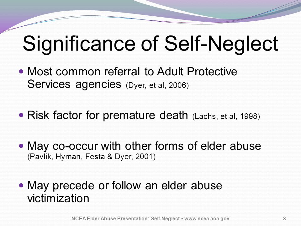 Challenges NCEA Elder Abuse Presentation: Self-Neglect www.ncea.aoa.gov9 Adults have a right to make their own decisions until a court finds evidence to the contrary.