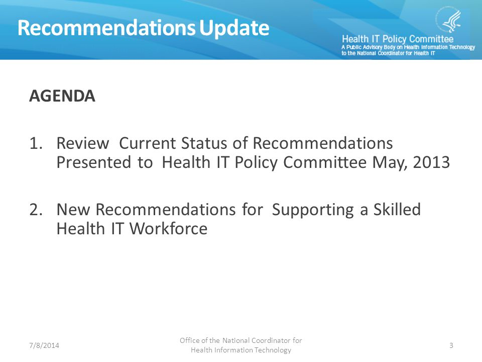 Recommendations Update AGENDA 1.Review Current Status of Recommendations Presented to Health IT Policy Committee May, 2013 2.New Recommendations for Supporting a Skilled Health IT Workforce Office of the National Coordinator for Health Information Technology 37/8/2014