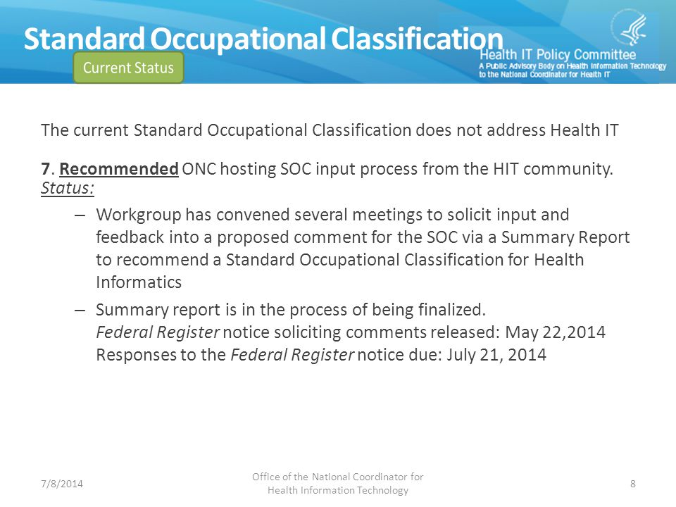 Standard Occupational Classification The current Standard Occupational Classification does not address Health IT 7. Recommended ONC hosting SOC input