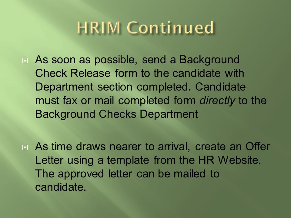  As soon as possible, send a Background Check Release form to the candidate with Department section completed.