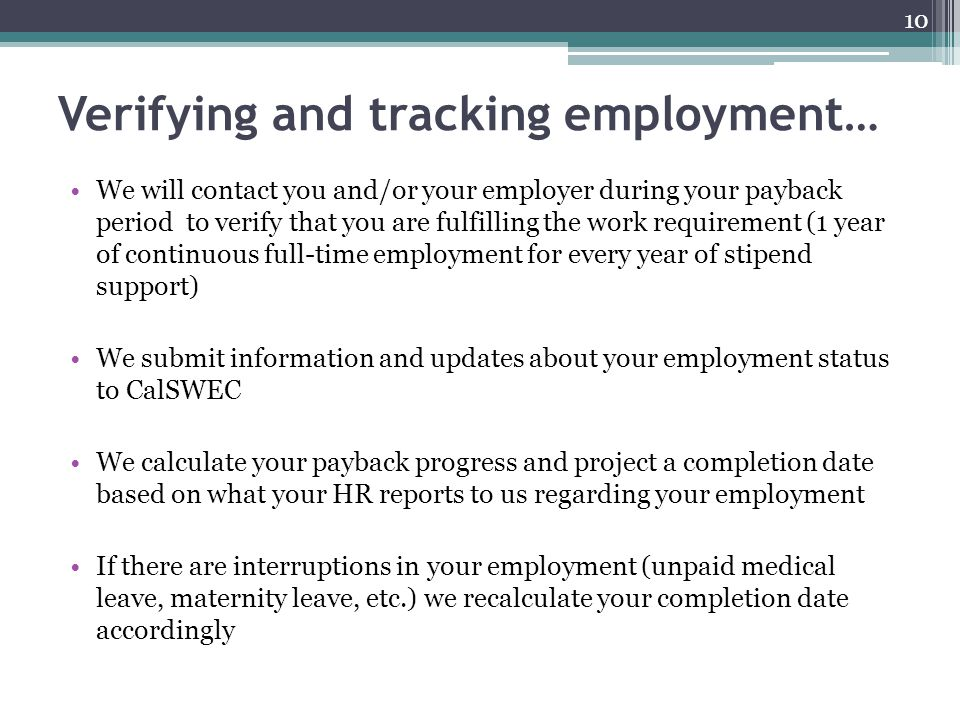 Verifying and tracking employment… We will contact you and/or your employer during your payback period to verify that you are fulfilling the work requ