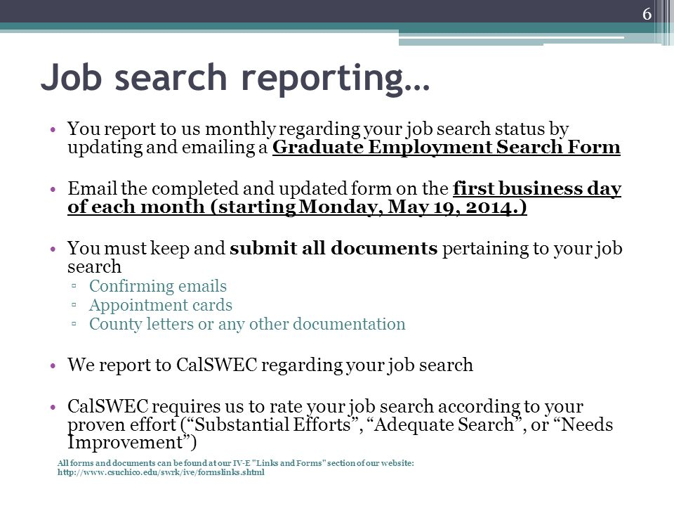 Job search reporting… You report to us monthly regarding your job search status by updating and emailing a Graduate Employment Search Form Email the c