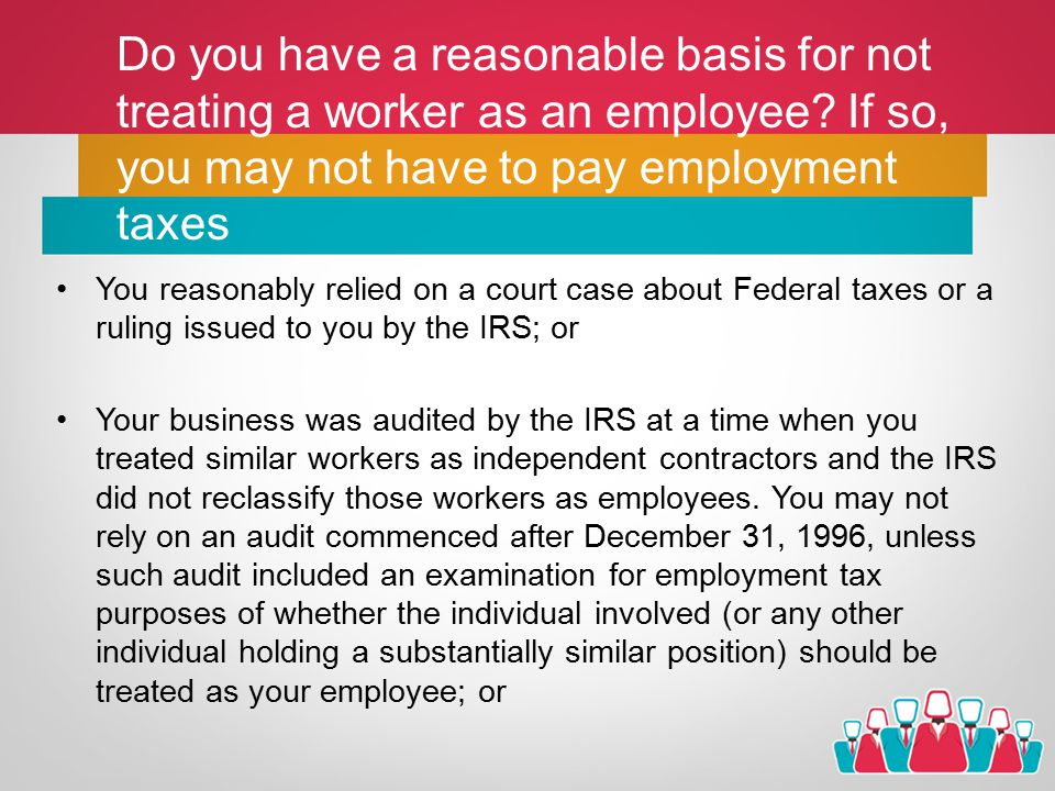 Do you have a reasonable basis for not treating a worker as an employee.
