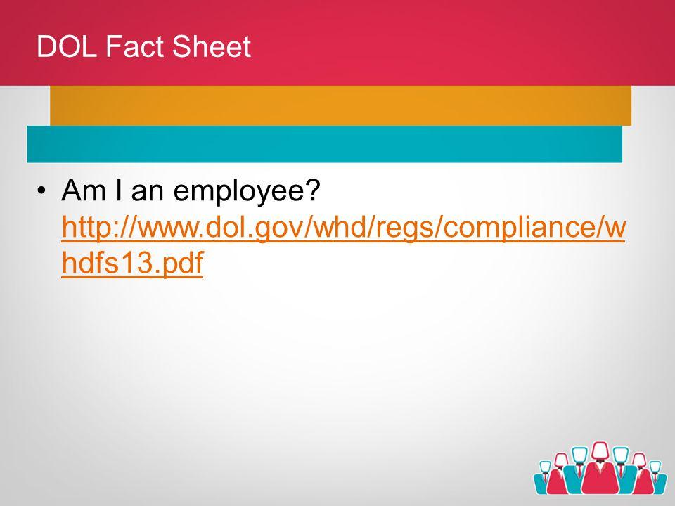 DOL Fact Sheet Am I an employee? http://www.dol.gov/whd/regs/compliance/w hdfs13.pdf http://www.dol.gov/whd/regs/compliance/w hdfs13.pdf