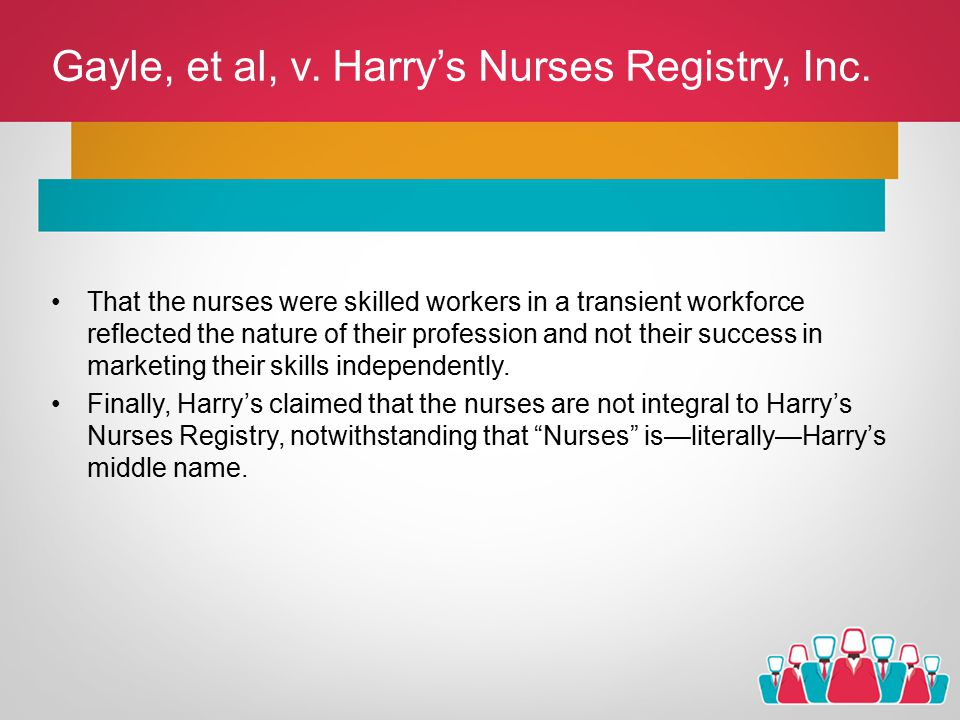 Gayle, et al, v. Harry's Nurses Registry, Inc. That the nurses were skilled workers in a transient workforce reflected the nature of their profession