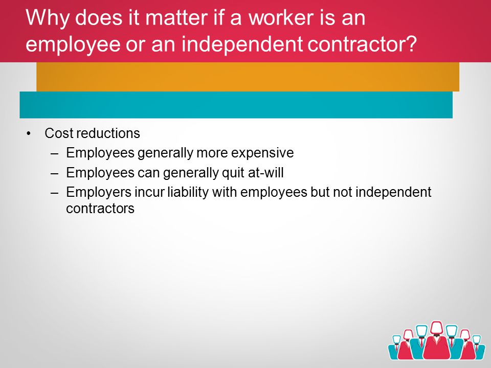 Why does it matter if a worker is an employee or an independent contractor.