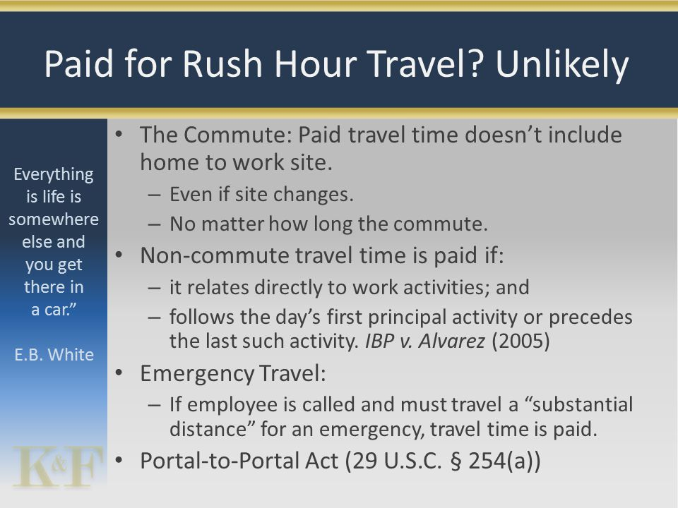 The Commute: Paid travel time doesn't include home to work site. – Even if site changes. – No matter how long the commute. Non-commute travel time is