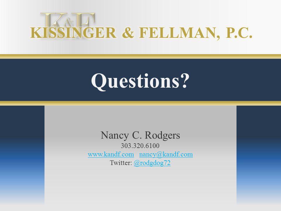Questions? Nancy C. Rodgers 303.320.6100 www.kandf.comwww.kandf.com nancy@kandf.comnancy@kandf.com Twitter: @rodgdog72@rodgdog72