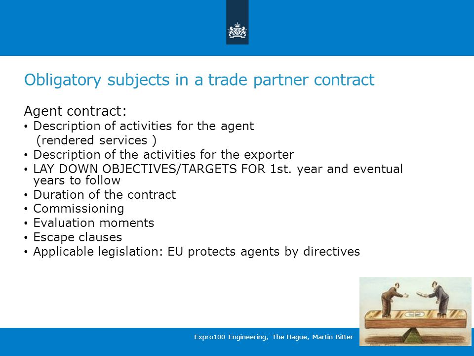 Obligatory subjects in a trade partner contract Agent contract: Description of activities for the agent (rendered services ) Description of the activities for the exporter LAY DOWN OBJECTIVES/TARGETS FOR 1st.