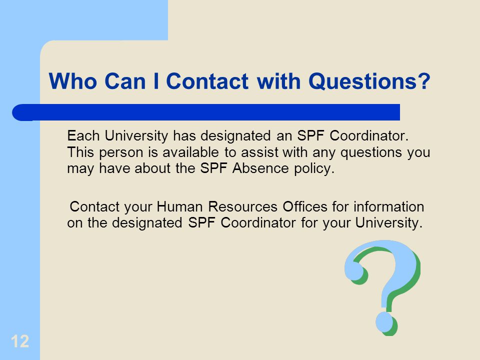 12 Who Can I Contact with Questions. Each University has designated an SPF Coordinator.