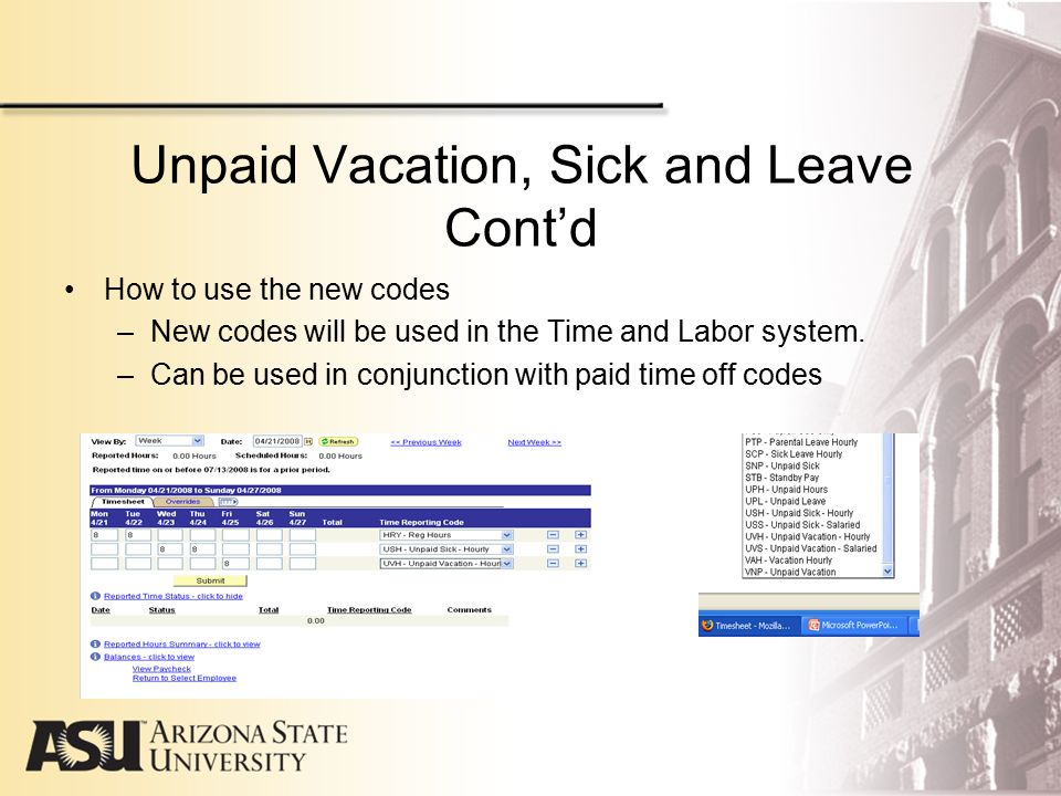 Unpaid Vacation, Sick and Leave Cont'd Affects on employee's pay –For Hourly employees, these codes will record time off without pay but will not pay the employee.