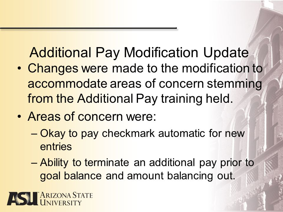 Additional Pay Modification Update Changes were made to the modification to accommodate areas of concern stemming from the Additional Pay training held.