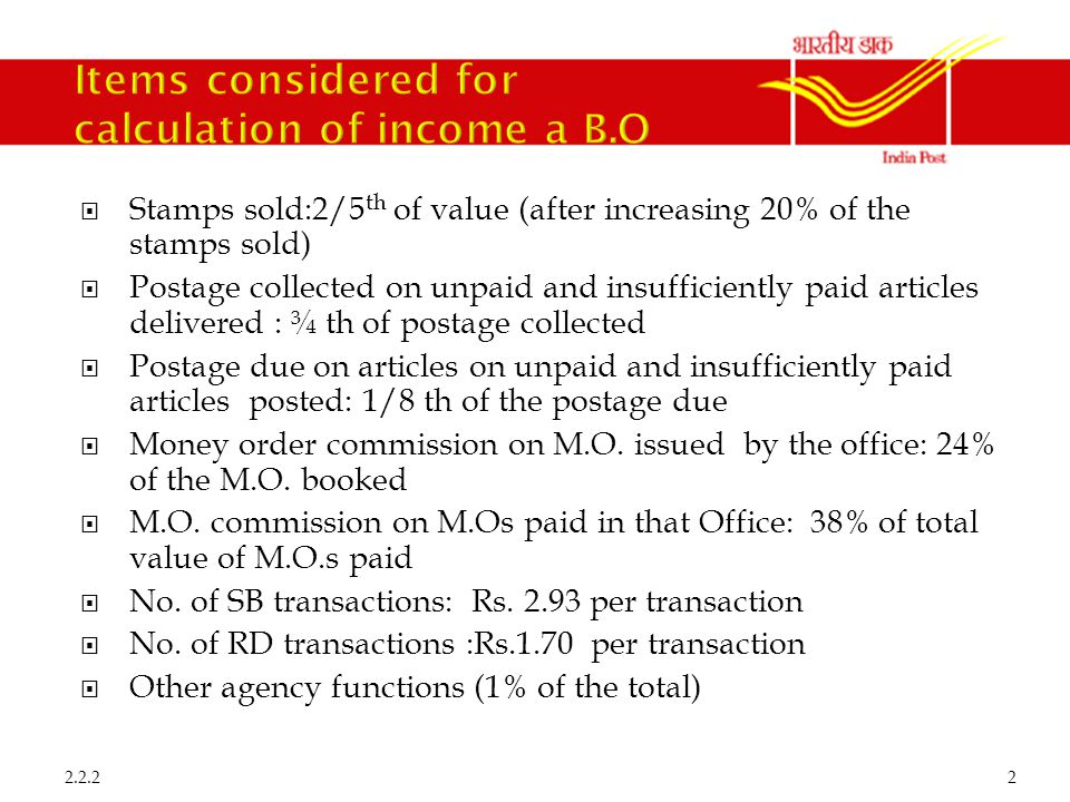  Establishment charges ( consolidated allowance of BPM and GDSMD/MC)  A fixed addition to establishment charges Rs.6/  Fixed stationery charges  2/3 rd of the establishment charges that are maintained solely for the benefit of the B.O  Rs.2/ as indirect overhead charges  5% of the total value of postage charges sold 2.2.23