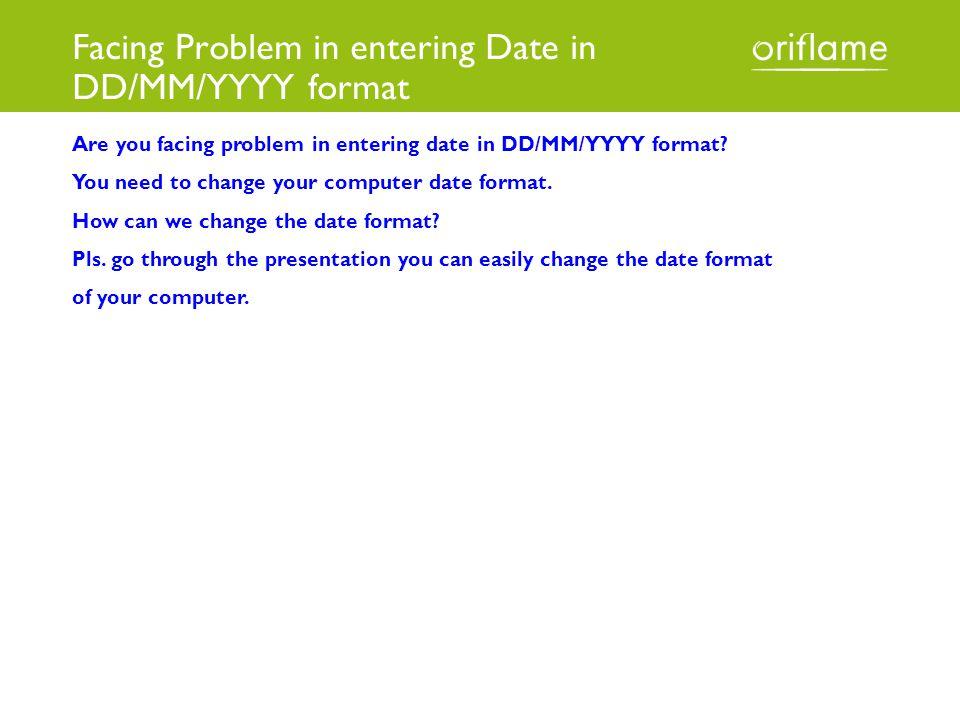 Facing Problem in entering Date in DD/MM/YYYY format Are you facing problem in entering date in DD/MM/YYYY format.