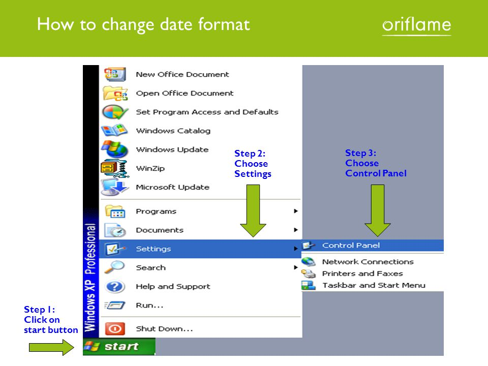 How to change date format Step 1: Click on start button Step 2: Choose Settings Step 3: Choose Control Panel